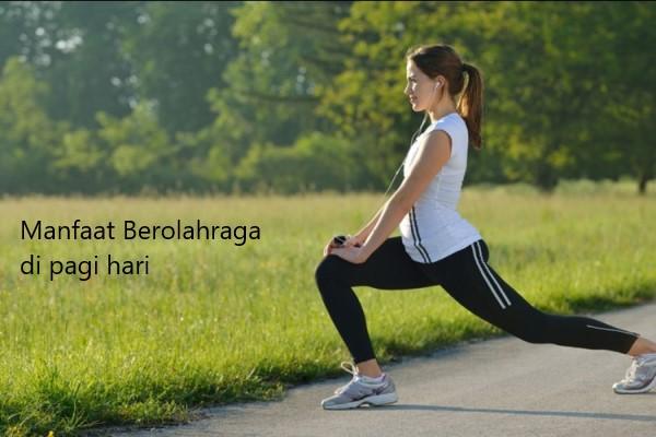Manfaat Berolahraga Di Pagi Hari